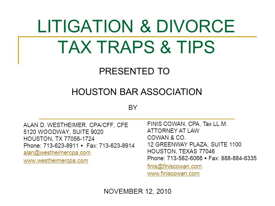 LITIGATION & DIVORCE TAX TRAPS & TIPS ALAN D. WESTHEIMER. CPA/CFF, CFE 5120 WOODWAY, SUITE 9020 HOUSTON, TX 77056-1724 Phone: 713-623-8911  Fax: 713-
