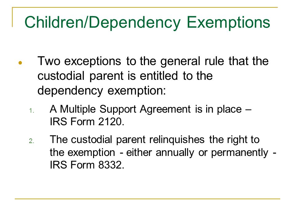 ● Two exceptions to the general rule that the custodial parent is entitled to the dependency exemption: 1.