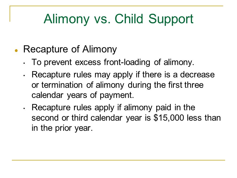 ● Recapture of Alimony To prevent excess front-loading of alimony.