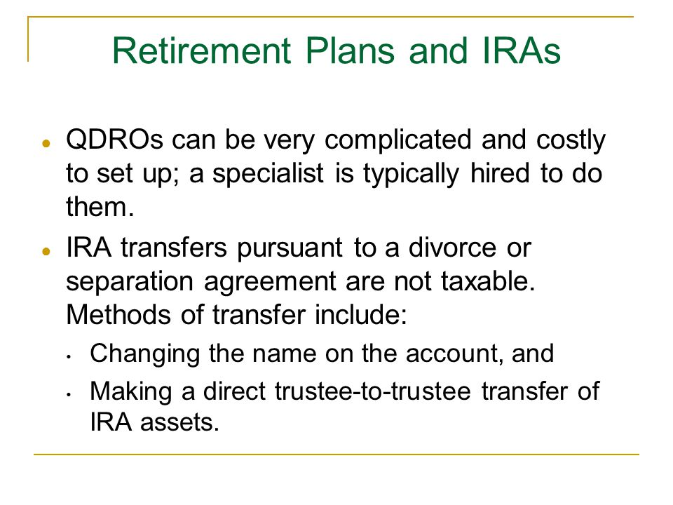 ● QDROs can be very complicated and costly to set up; a specialist is typically hired to do them.