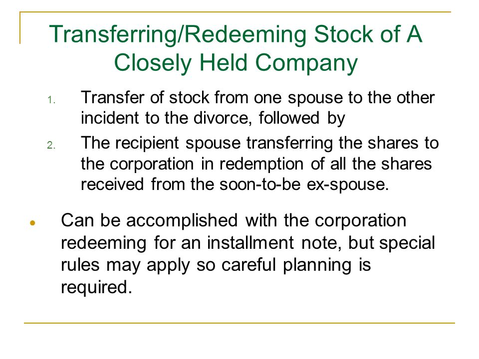 1. Transfer of stock from one spouse to the other incident to the divorce, followed by 2. The recipient spouse transferring the shares to the corporat