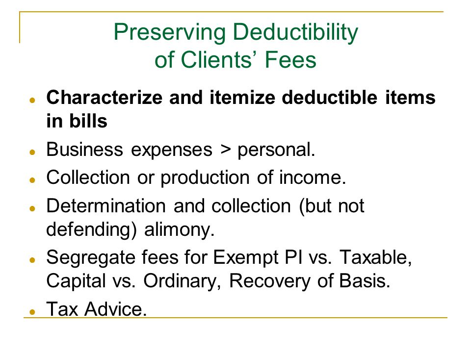 Preserving Deductibility of Clients' Fees ● Characterize and itemize deductible items in bills ● Business expenses > personal.