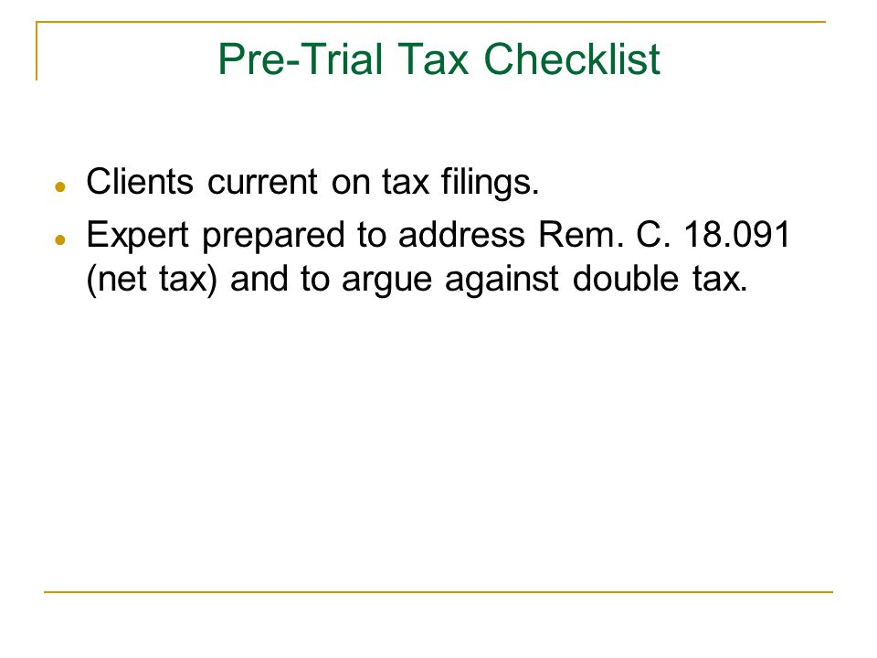 Pre-Trial Tax Checklist ● Clients current on tax filings.