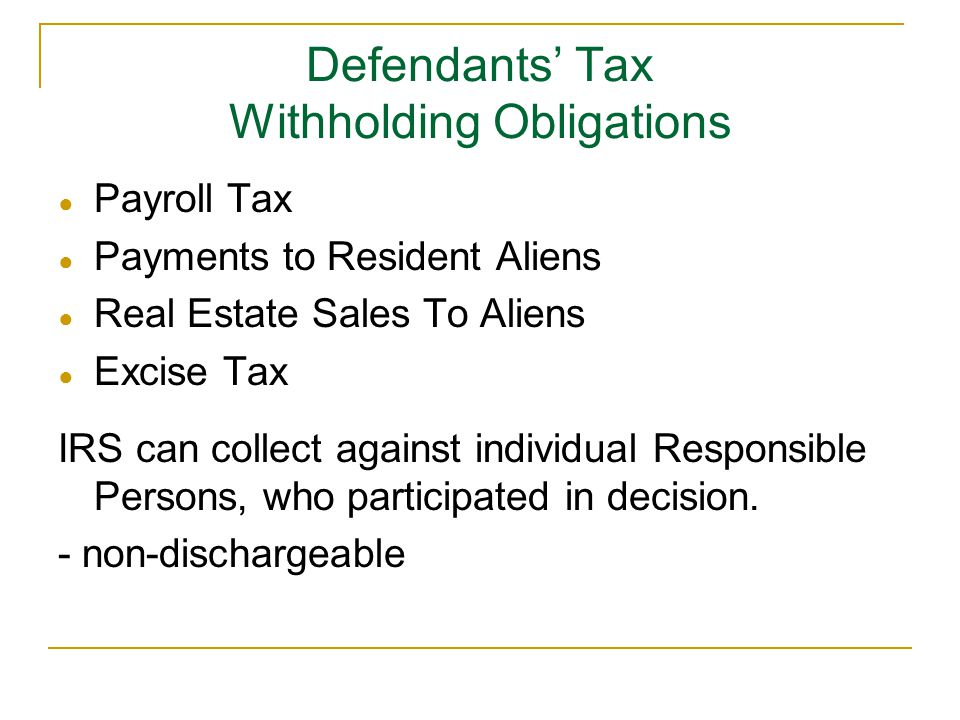 Defendants' Tax Withholding Obligations ● Payroll Tax ● Payments to Resident Aliens ● Real Estate Sales To Aliens ● Excise Tax IRS can collect against