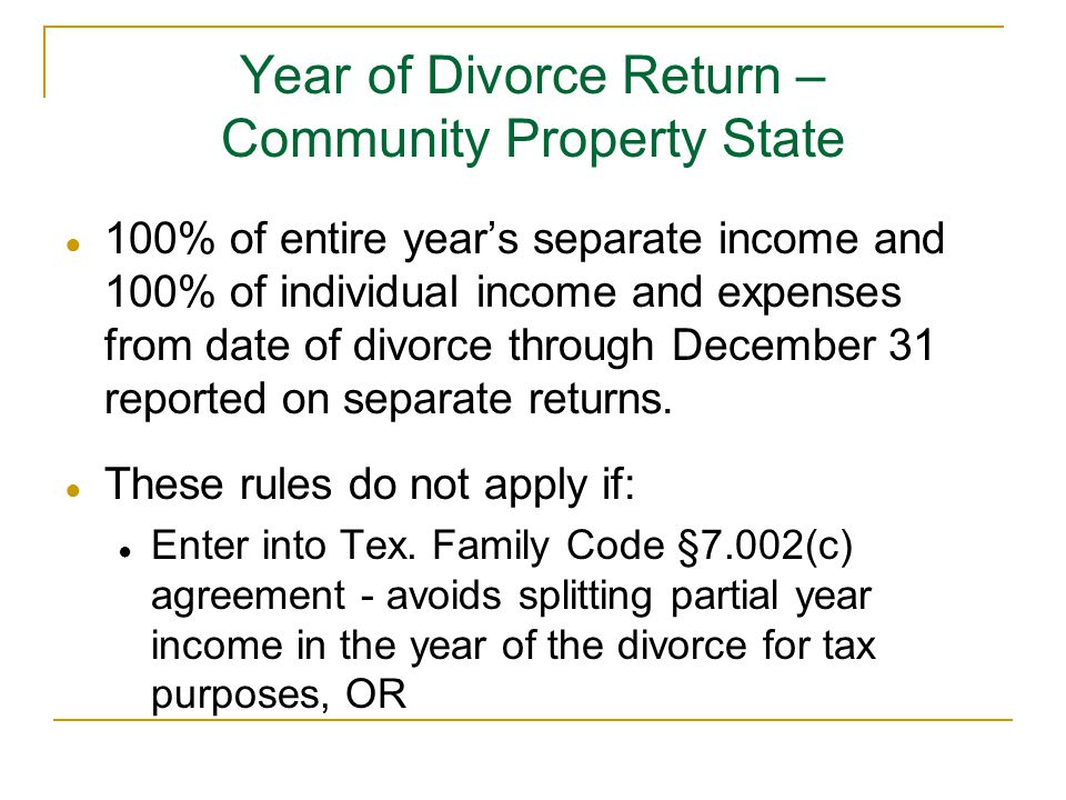 ● 100% of entire year's separate income and 100% of individual income and expenses from date of divorce through December 31 reported on separate returns.