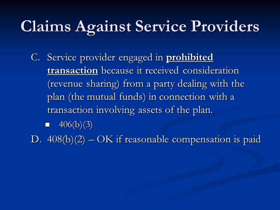 Claims Against Service Providers C.Service provider engaged in prohibited transaction because it received consideration (revenue sharing) from a party dealing with the plan (the mutual funds) in connection with a transaction involving assets of the plan.
