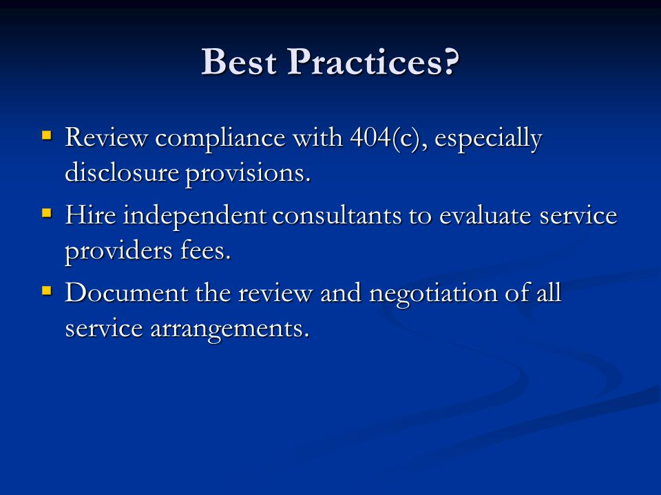 Best Practices.  Review compliance with 404(c), especially disclosure provisions.