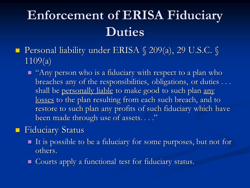 Enforcement of ERISA Fiduciary Duties Personal liability under ERISA § 209(a), 29 U.S.C.