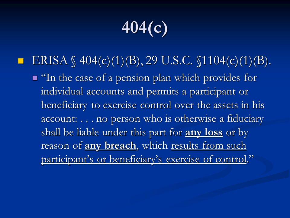 404(c) ERISA § 404(c)(1)(B), 29 U.S.C. §1104(c)(1)(B).
