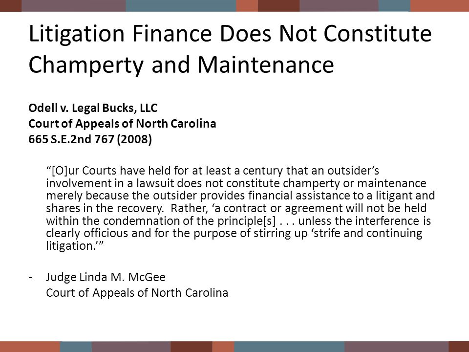 Legal Issues with Litigation Finance continued… Usury Defenses in Contract (Duress & Unconscionability) Void on ethical grounds (fee splitting with non- attorneys & interference with attorney-client relationship) UDAP