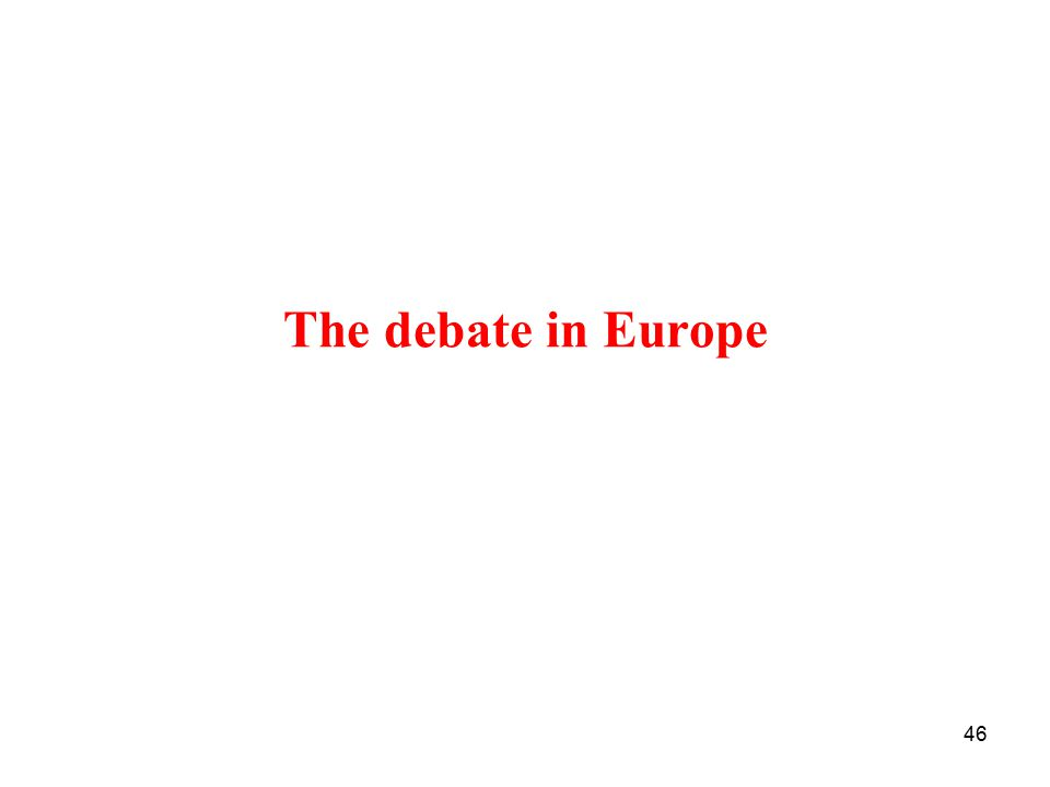 46 The debate in Europe