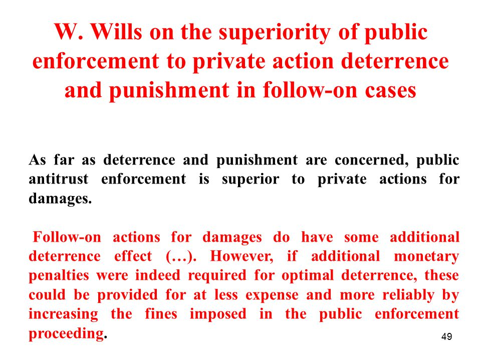49 As far as deterrence and punishment are concerned, public antitrust enforcement is superior to private actions for damages.