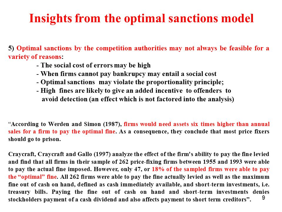 10 Insights from the economic model 6) It is the overall level of sanctions (together with the probability of detection and conviction) which determines the deterrent effect of an enforcement system.