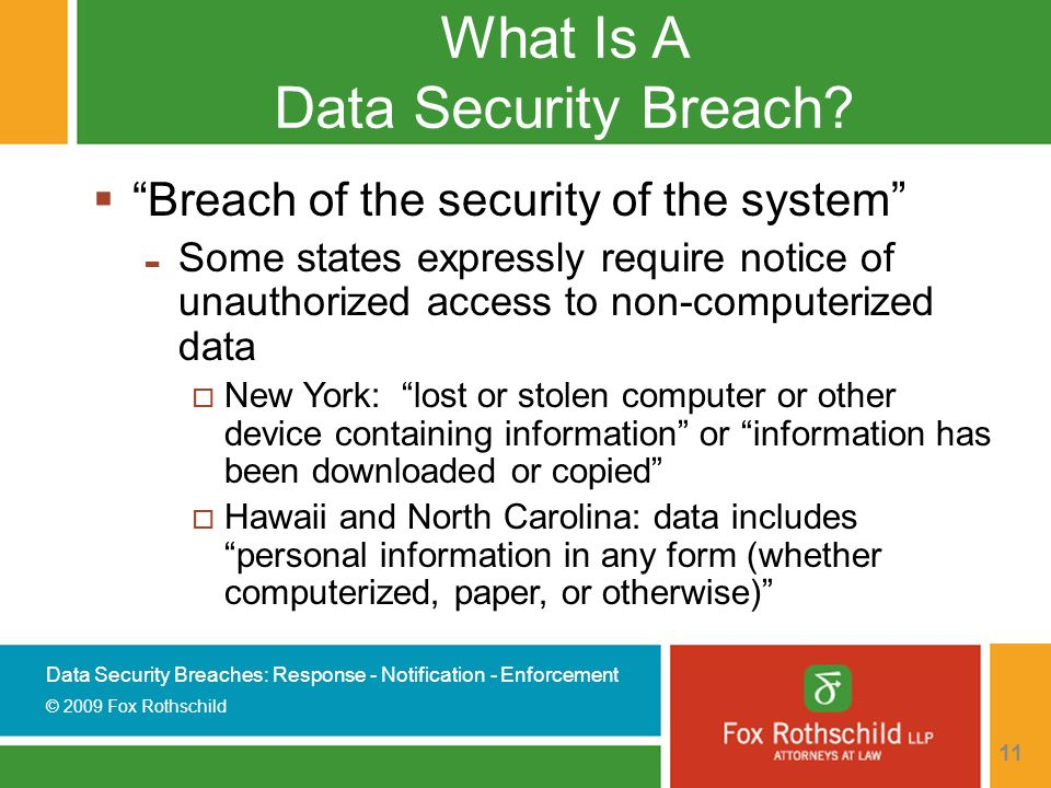 Data Security Breaches: Response - Notification - Enforcement © 2009 Fox Rothschild 11 What Is A Data Security Breach.