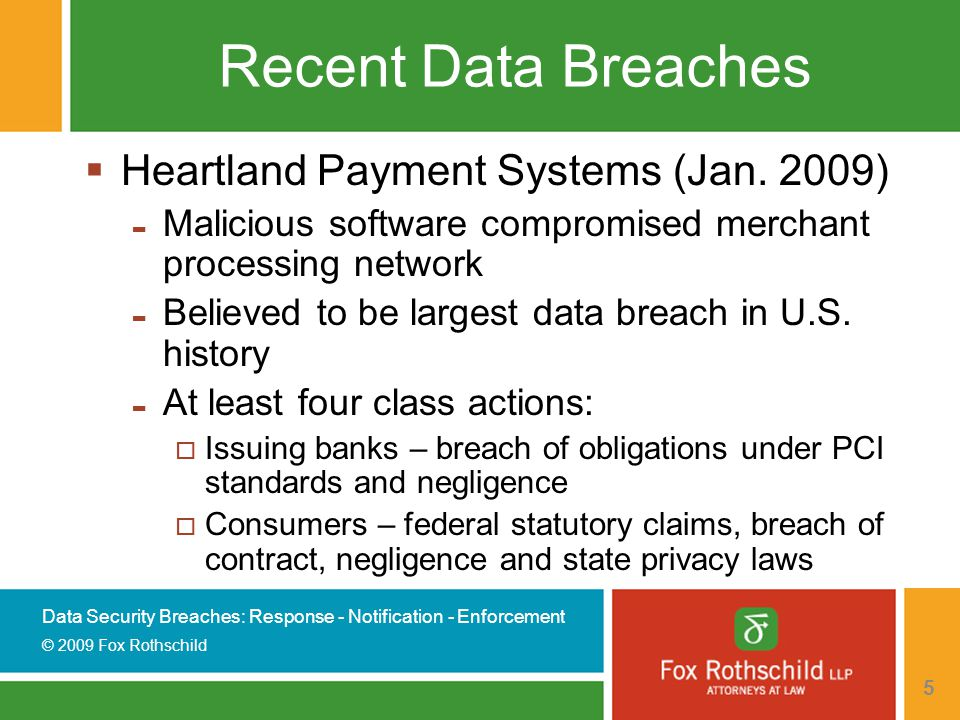 Data Security Breaches: Response - Notification - Enforcement © 2009 Fox Rothschild 46 NY Attorney General Action CS Stars LLC  Theft of computer containing personal information of approximately 540,000 worker's compensation recipients discovered on May 9, 2006  CS Stars LLC maintained personal information  CS Stars notified data owner of potential breach on June 29, 2006  Data owner notified appropriate entities and consumers immediately  FBI recovered computer  No unauthorized use of personal information
