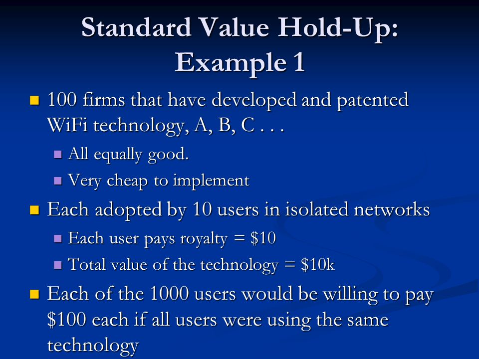 Standard Value Hold-Up: Example 1 100 firms that have developed and patented WiFi technology, A, B, C...