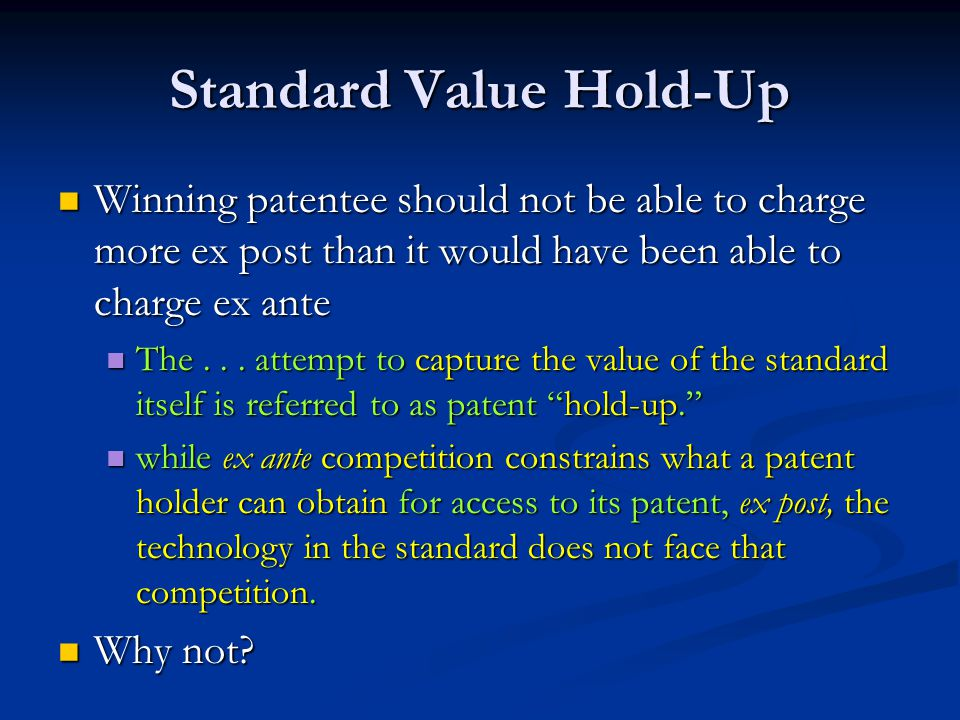 Standard Value Hold-Up Winning patentee should not be able to charge more ex post than it would have been able to charge ex ante Winning patentee should not be able to charge more ex post than it would have been able to charge ex ante The...