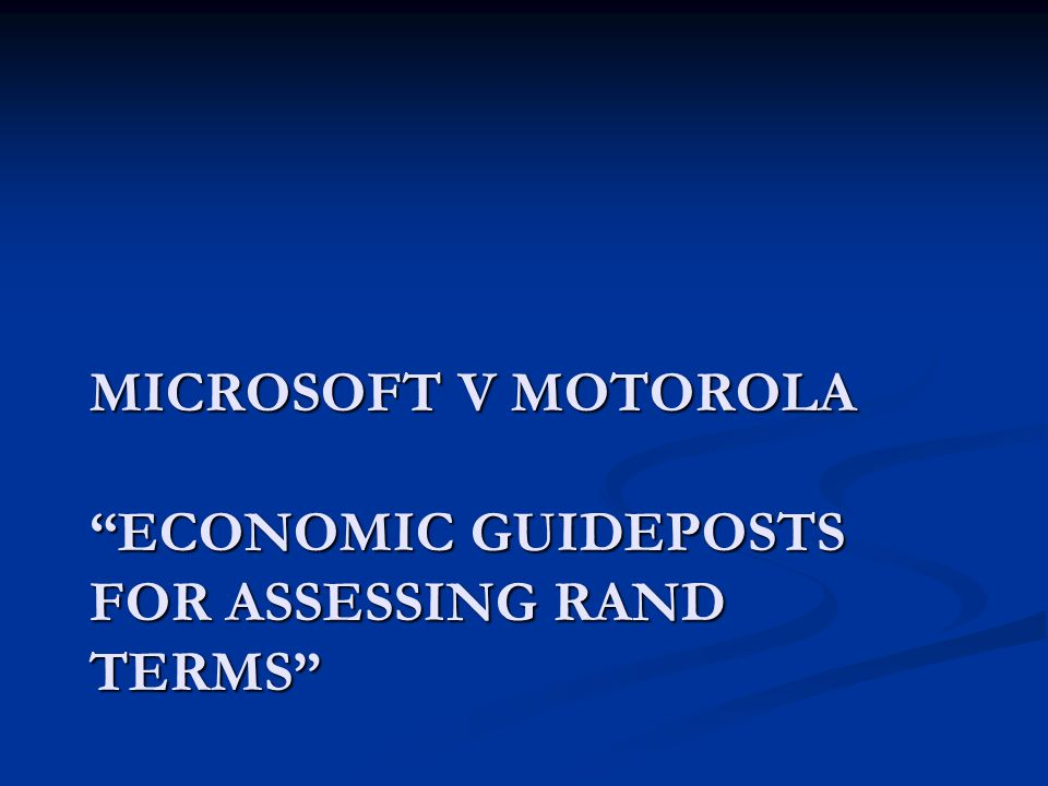 MICROSOFT V MOTOROLA ECONOMIC GUIDEPOSTS FOR ASSESSING RAND TERMS