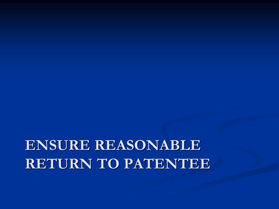 ENSURE REASONABLE RETURN TO PATENTEE