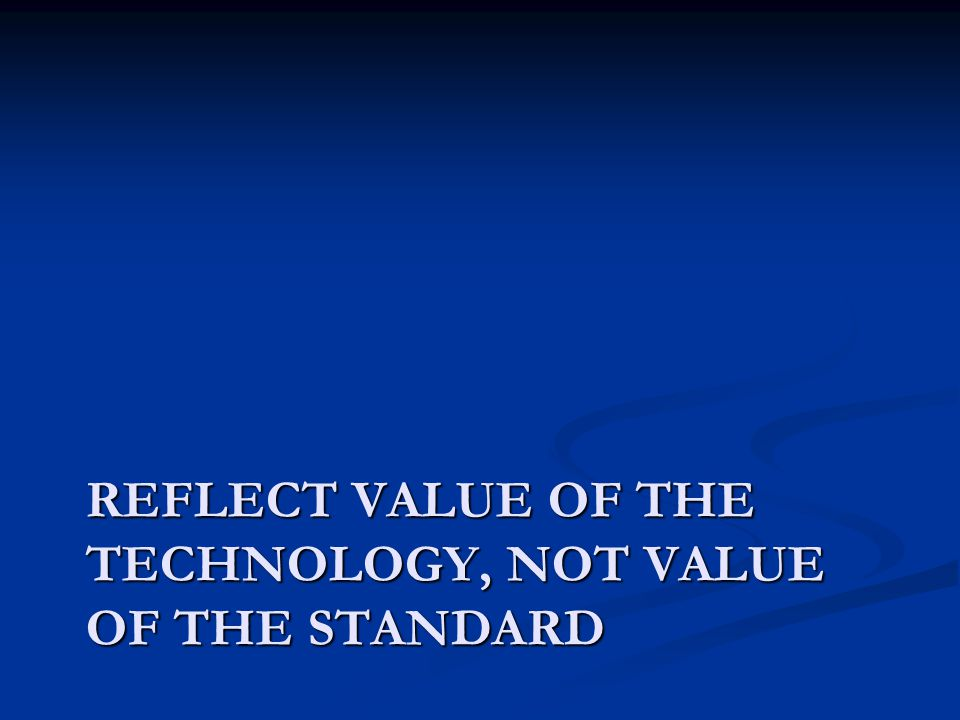 REFLECT VALUE OF THE TECHNOLOGY, NOT VALUE OF THE STANDARD