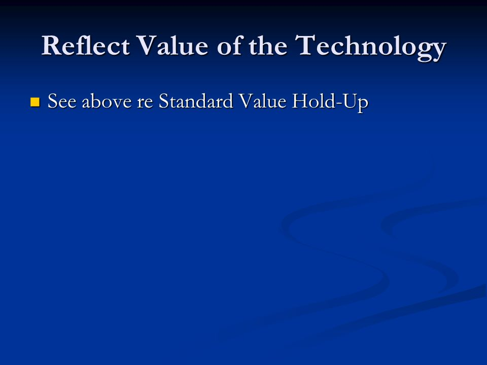 Reflect Value of the Technology See above re Standard Value Hold-Up See above re Standard Value Hold-Up