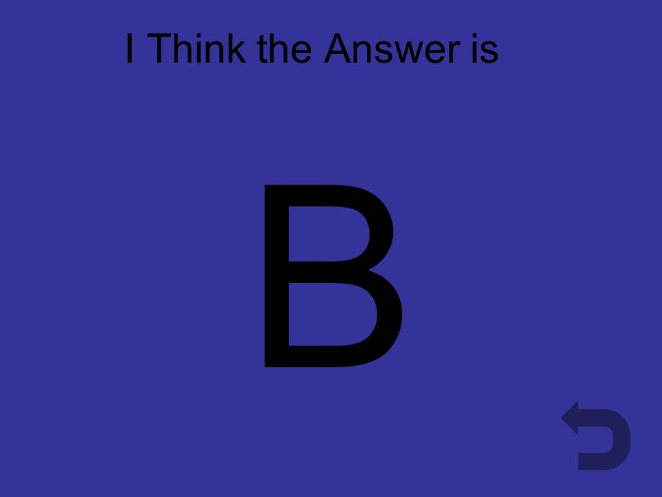 I Think the Answer is A A