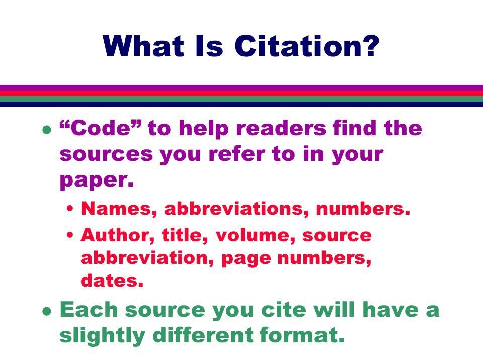 What Is Citation.l Code to help readers find the sources you refer to in your paper.