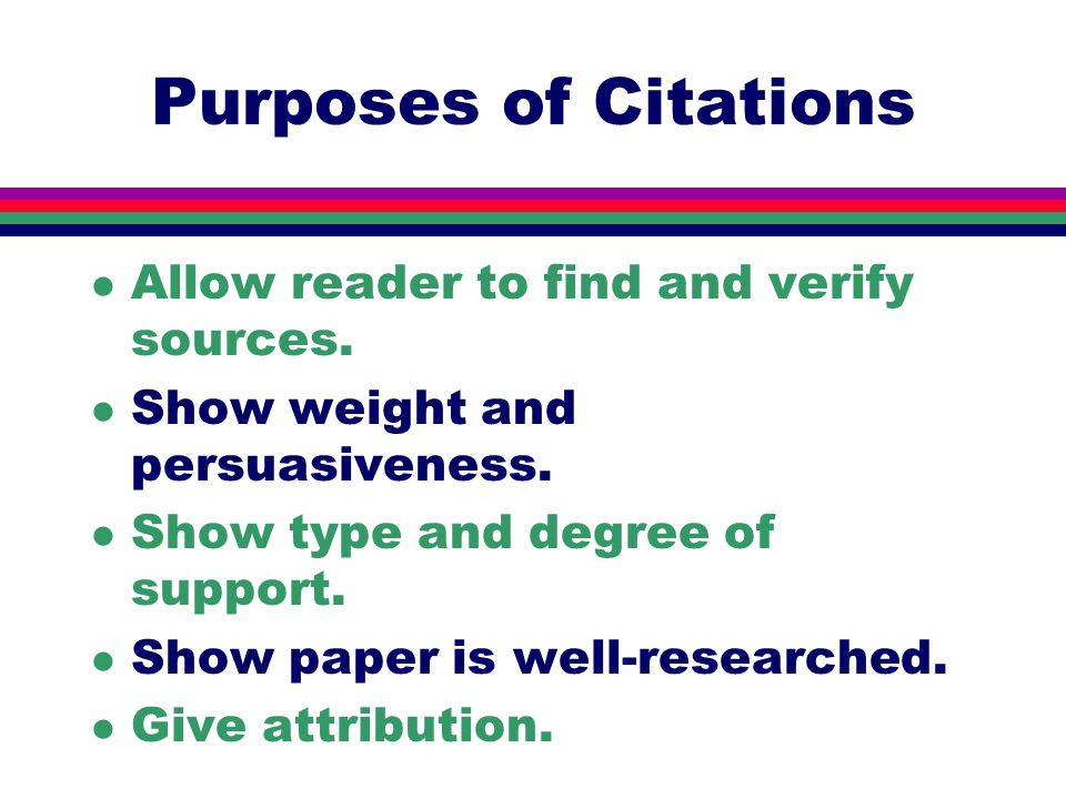 Purposes of Citations l Allow reader to find and verify sources.