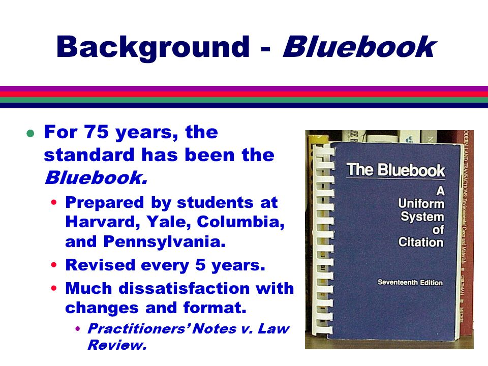 Background - Bluebook l For 75 years, the standard has been the Bluebook.