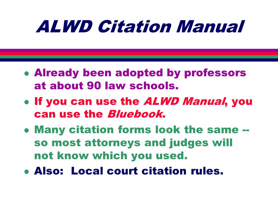ALWD Citation Manual l Already been adopted by professors at about 90 law schools.