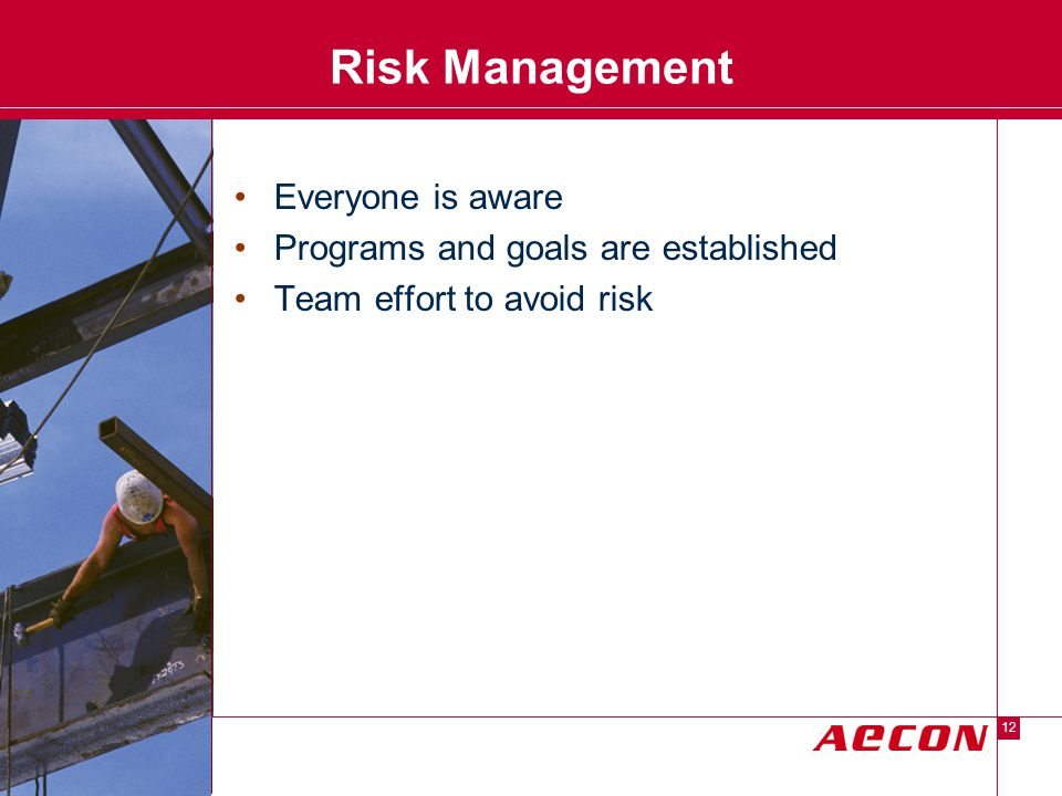 Descriptor Area 12 Risk Management Everyone is aware Programs and goals are established Team effort to avoid risk