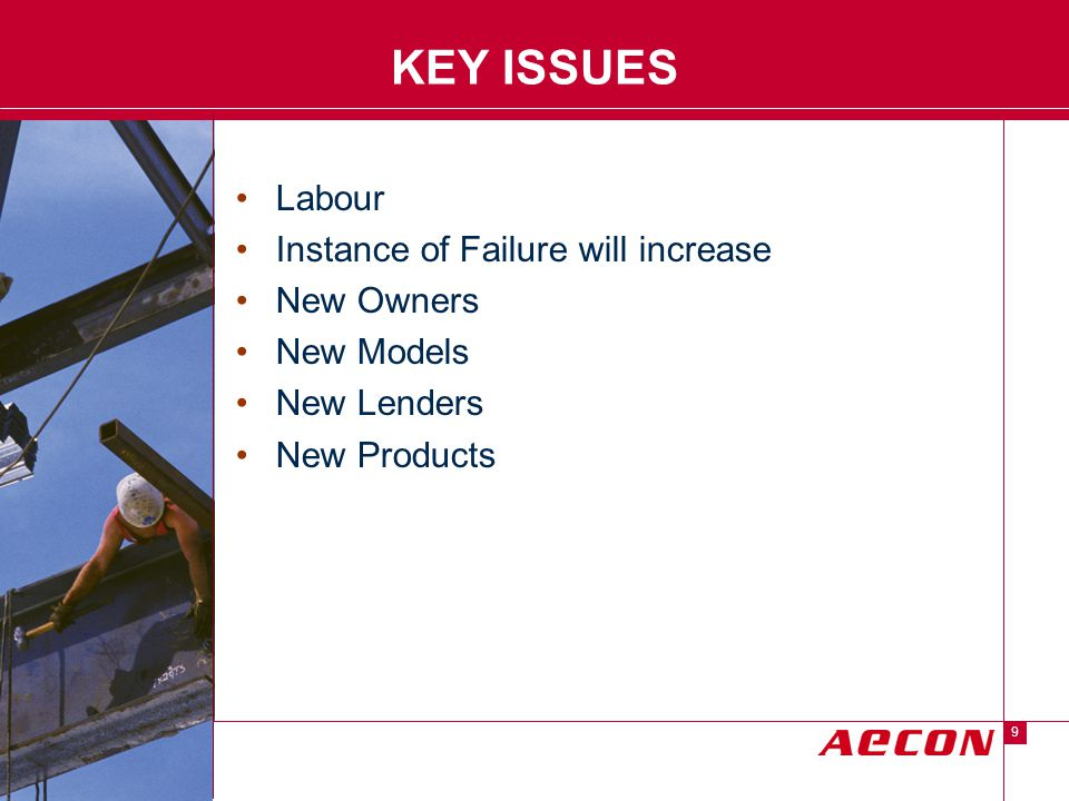 Descriptor Area 9 KEY ISSUES Labour Instance of Failure will increase New Owners New Models New Lenders New Products