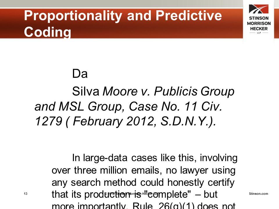 13© 2012 Stinson Morrison Hecker LLPStinson.com Proportionality and Predictive Coding Da Silva Moore v.