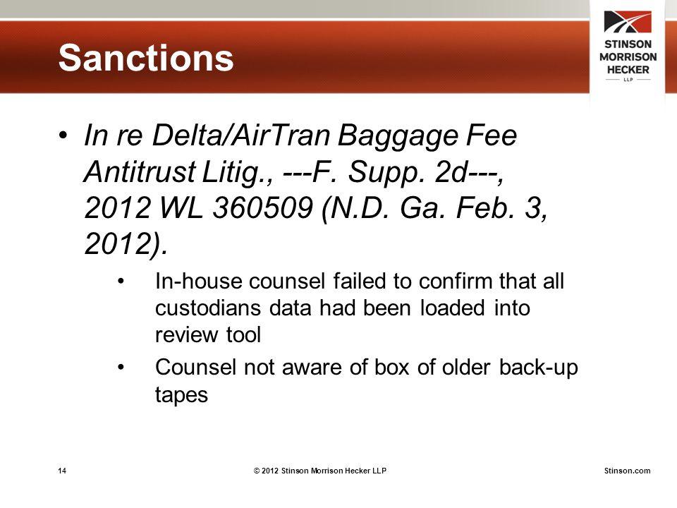 14© 2012 Stinson Morrison Hecker LLPStinson.com Sanctions In re Delta/AirTran Baggage Fee Antitrust Litig., ---F.