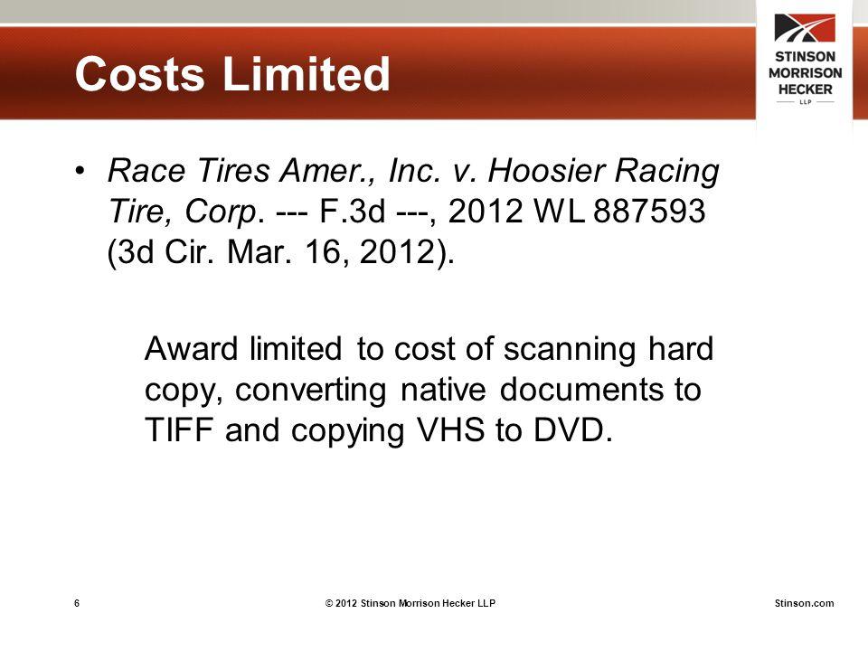 6© 2012 Stinson Morrison Hecker LLPStinson.com Costs Limited Race Tires Amer., Inc.