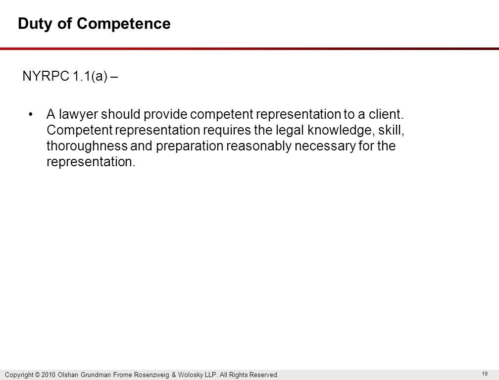 19 Duty of Competence NYRPC 1.1(a) – A lawyer should provide competent representation to a client. Competent representation requires the legal knowled