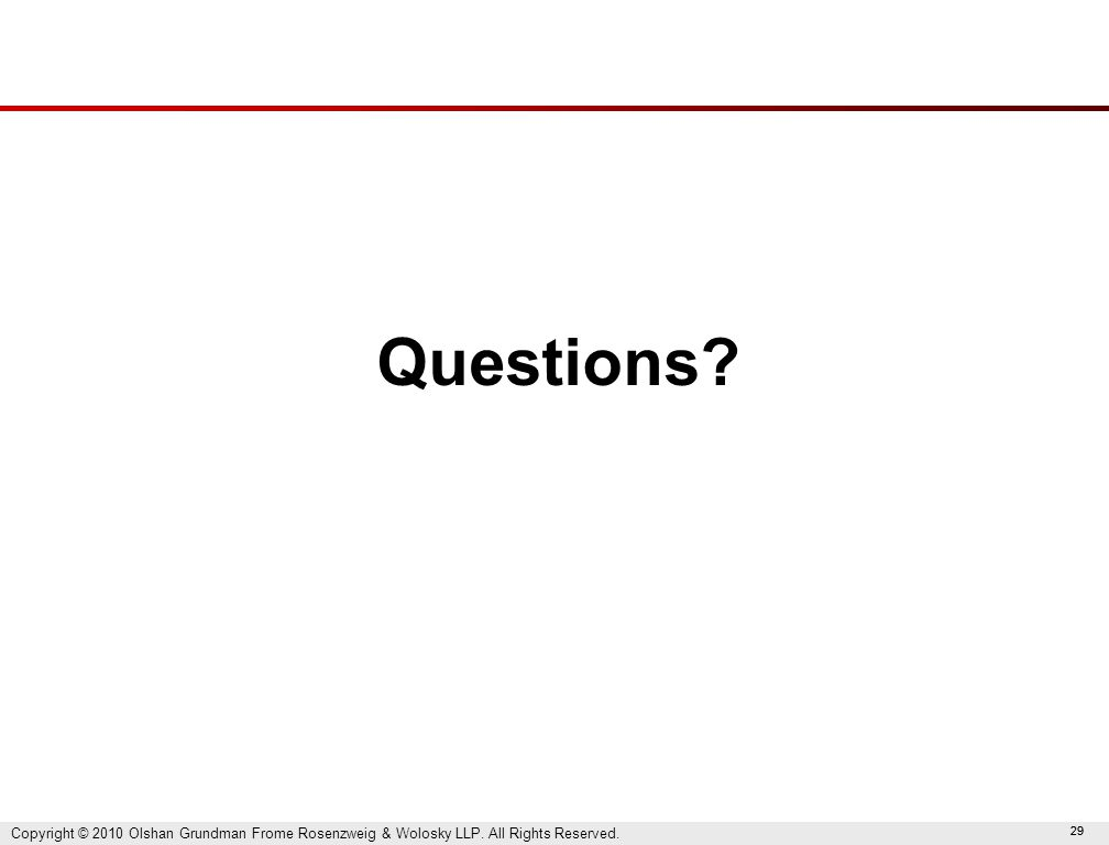 29 Questions? Copyright © 2010 Olshan Grundman Frome Rosenzweig & Wolosky LLP. All Rights Reserved.