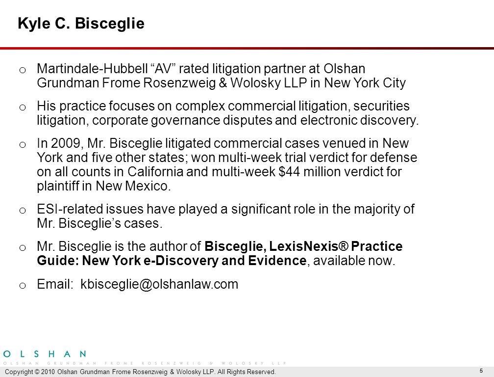 "55 Kyle C. Bisceglie o Martindale-Hubbell ""AV"" rated litigation partner at Olshan Grundman Frome Rosenzweig & Wolosky LLP in New York City o His pract"
