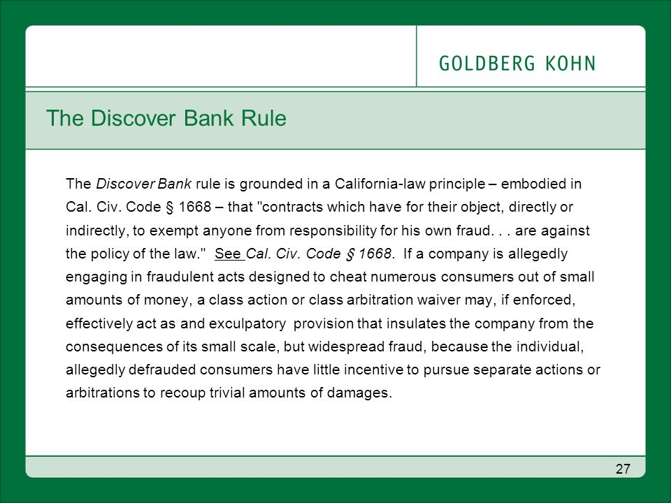 27 The Discover Bank Rule The Discover Bank rule is grounded in a California-law principle – embodied in Cal.