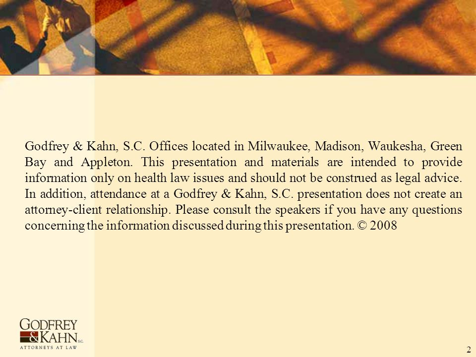 2 Godfrey & Kahn, S.C. Offices located in Milwaukee, Madison, Waukesha, Green Bay and Appleton. This presentation and materials are intended to provid