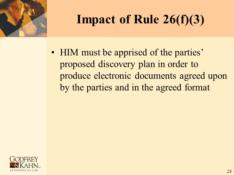28 Impact of Rule 26(f)(3) HIM must be apprised of the parties' proposed discovery plan in order to produce electronic documents agreed upon by the pa