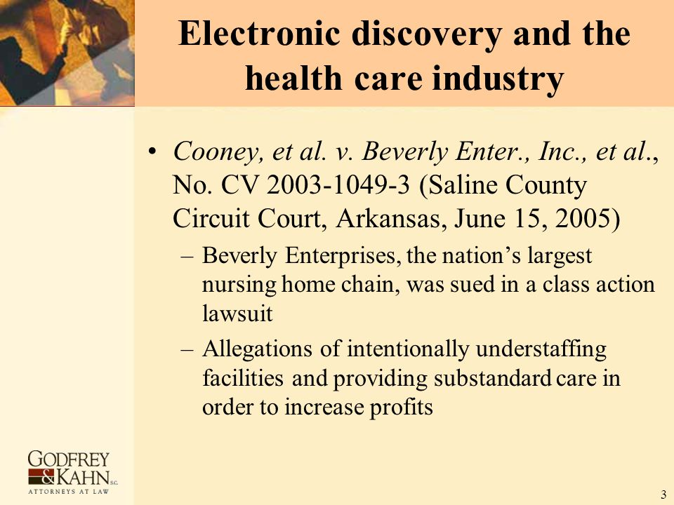 3 Electronic discovery and the health care industry Cooney, et al. v. Beverly Enter., Inc., et al., No. CV 2003-1049-3 (Saline County Circuit Court, A