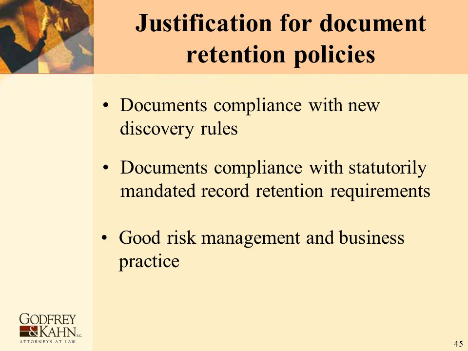 45 Justification for document retention policies Documents compliance with new discovery rules Documents compliance with statutorily mandated record r