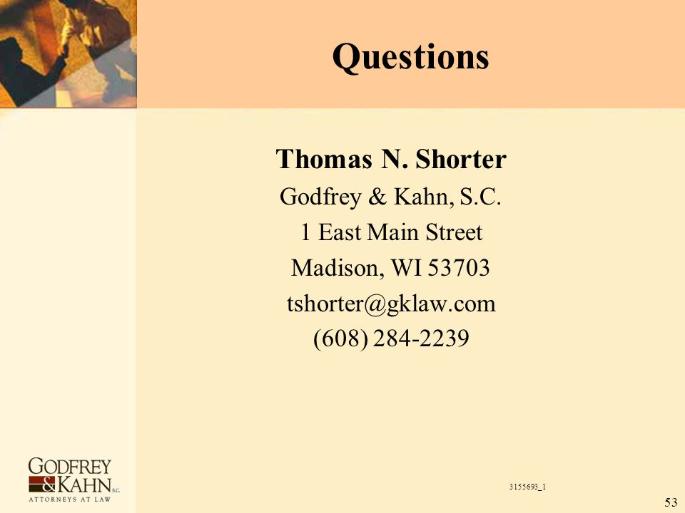 53 Questions Thomas N. Shorter Godfrey & Kahn, S.C. 1 East Main Street Madison, WI 53703 tshorter@gklaw.com (608) 284-2239 3155693_1