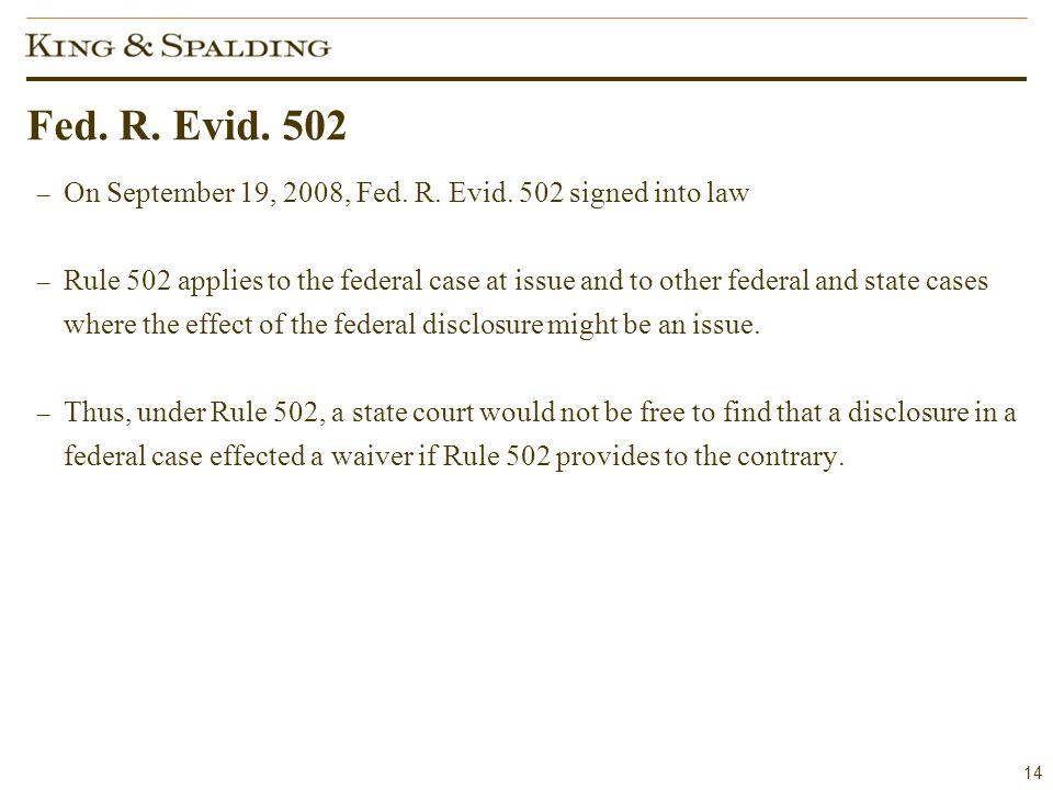 14 Fed. R. Evid. 502 – On September 19, 2008, Fed.