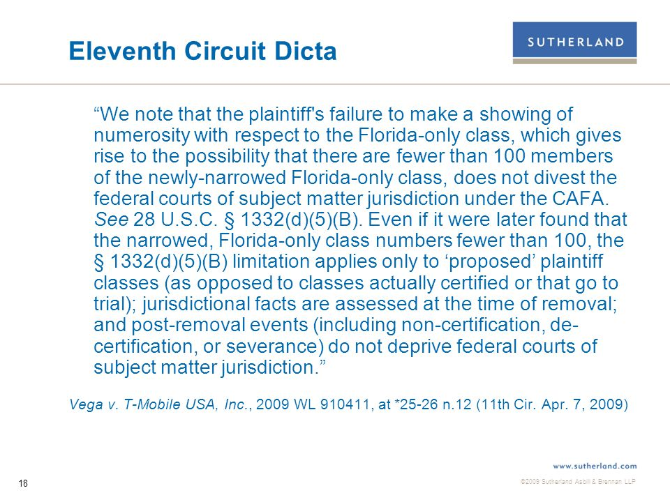 """©2009 Sutherland Asbill & Brennan LLP 18 Eleventh Circuit Dicta """"We note that the plaintiff's failure to make a showing of numerosity with respect to"""
