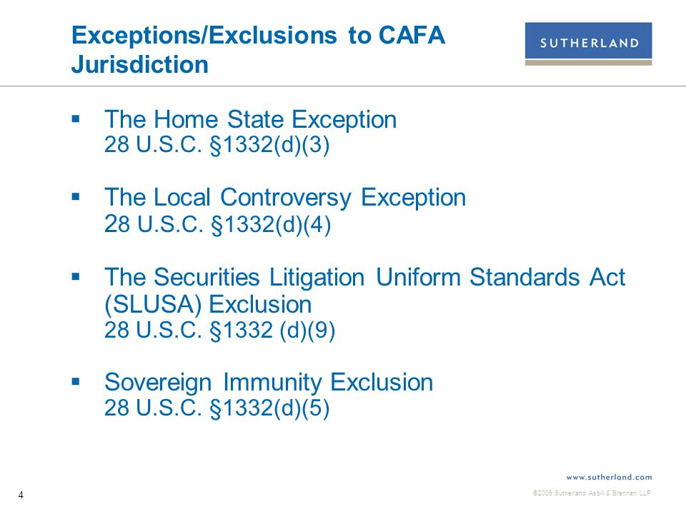 ©2009 Sutherland Asbill & Brennan LLP 4 Exceptions/Exclusions to CAFA Jurisdiction  The Home State Exception 28 U.S.C.