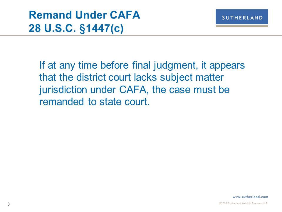 ©2009 Sutherland Asbill & Brennan LLP 8 Remand Under CAFA 28 U.S.C.