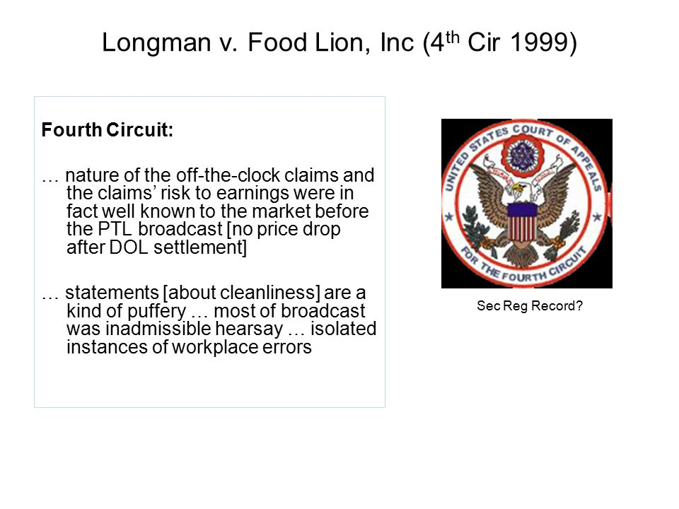 Longman v. Food Lion, Inc (4 th Cir 1999) Fourth Circuit: … nature of the off-the-clock claims and the claims' risk to earnings were in fact well know