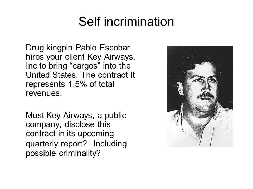 "Self incrimination Drug kingpin Pablo Escobar hires your client Key Airways, Inc to bring ""cargos"" into the United States. The contract It represents"